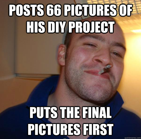 Posts 66 pictures of his DIY project Puts the final pictures first - Posts 66 pictures of his DIY project Puts the final pictures first  Misc