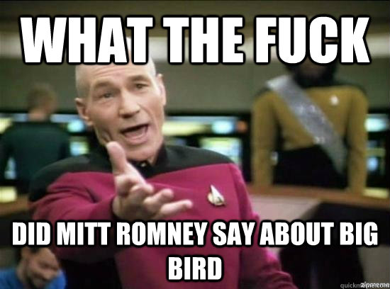 What the fuck Did mitt Romney say about Big bird - What the fuck Did mitt Romney say about Big bird  Misc