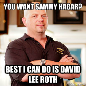 you want Sammy hagar? Best i can do is david lee roth