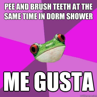 Pee and brush teeth at the same time in dorm shower Me Gusta - Pee and brush teeth at the same time in dorm shower Me Gusta  Foul Bachelorette Frog