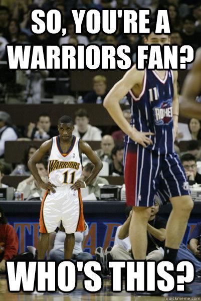 So Youre A Warriors Fan Whos This Warriors Bandwagon Quickmeme