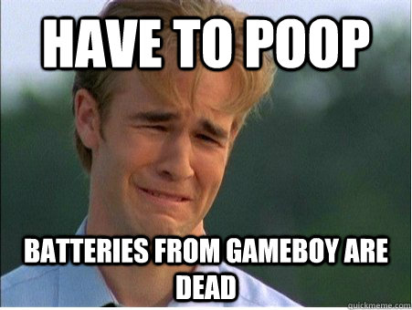 Have to poop batteries from Gameboy are dead - Have to poop batteries from Gameboy are dead  1990s Problems