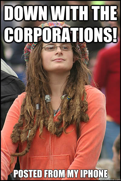 Down with the corporations! posted from my iPhone - Down with the corporations! posted from my iPhone  College Liberal