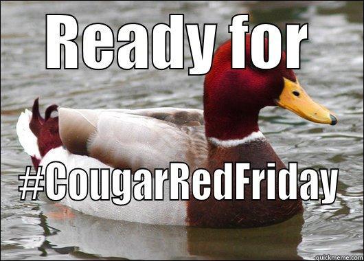 READY FOR #COUGARREDFRIDAY Malicious Advice Mallard