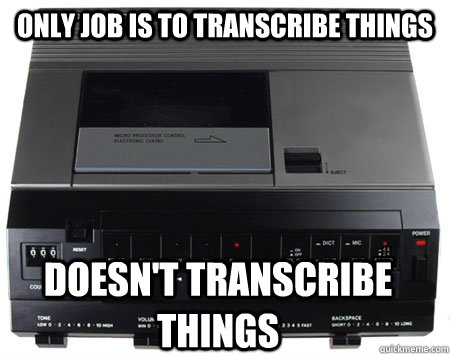 only job is to transcribe things doesn't transcribe things