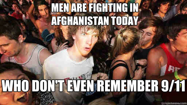 Men are fighting in Afghanistan today  Who don't even remember 9/11 - Men are fighting in Afghanistan today  Who don't even remember 9/11  Misc