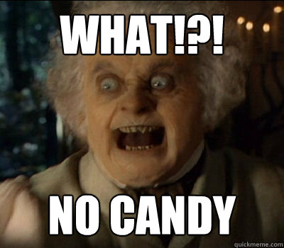 WHAT!?! No candy