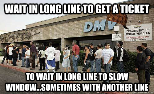 wait in long line to get a ticket to wait in long line to slow window...sometimes with another line