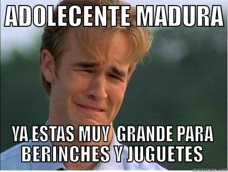 ADOLECENTE MADURA  YA ESTAS MUY  GRANDE PARA BERINCHES Y JUGUETES 1990s Problems