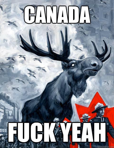 Canada Fuck yeah - Canada Fuck yeah  Canada Day