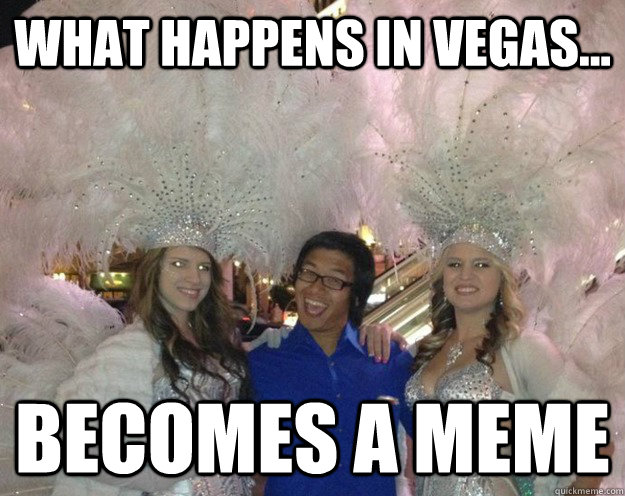 6e916dbc9b052179ecaf2e4045f59d69e14ffce812e59dce2857b629723b4a2c what happens in vegas becomes a meme doaning it up quickmeme
