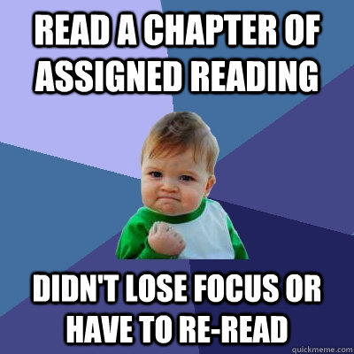 Read a chapter of assigned reading Didn't lose focus or have to re-read - Read a chapter of assigned reading Didn't lose focus or have to re-read  Success Kid
