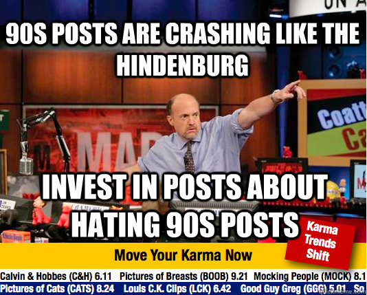 90s posts are crashing like the hindenburg invest in posts about hating 90s posts  Mad Karma with Jim Cramer