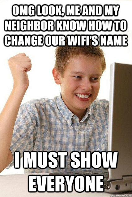 OMG Look, me and my neighbor know how to change our wifi's name I must show everyone - OMG Look, me and my neighbor know how to change our wifi's name I must show everyone  Happy computer kid
