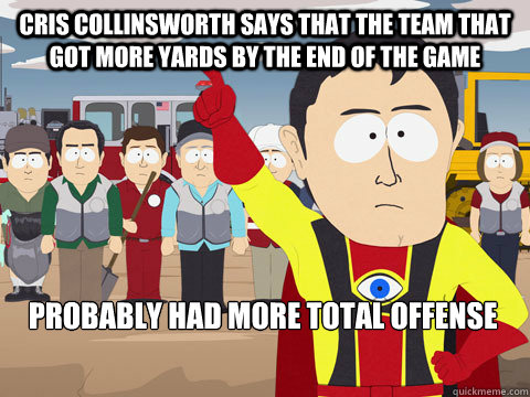 Cris Collinsworth says that the team that got more yards by the end of the game probably had more total offense - Cris Collinsworth says that the team that got more yards by the end of the game probably had more total offense  Captain Hindsight