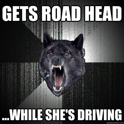 Gets road head ...while she's driving - Gets road head ...while she's driving  Insanity Wolf