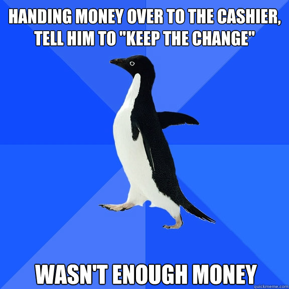handing money over to the cashier, tell him to