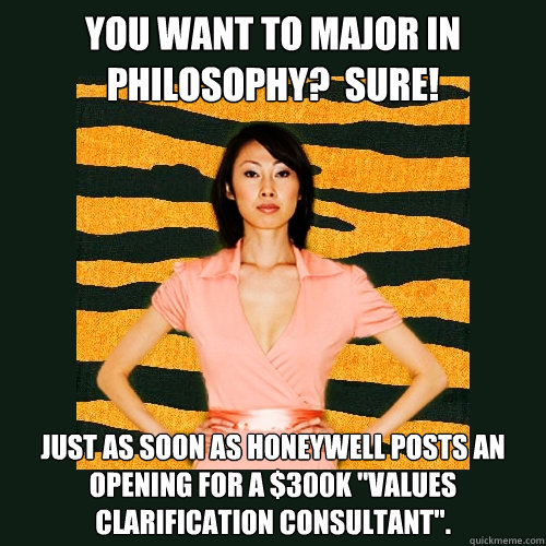 You want to major in philosophy?  sure! Just as soon as Honeywell posts an opening for a $300K