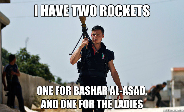 I have two rockets one for bashar al-asad, and one for the ladies