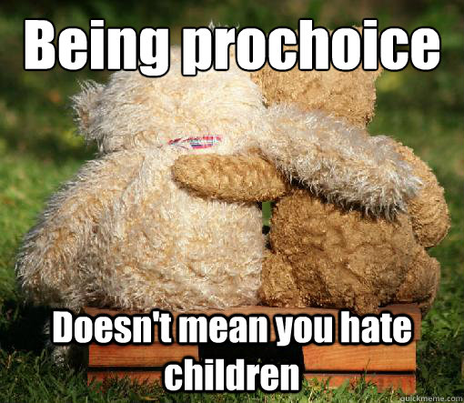 Being prochoice Doesn't mean you hate children