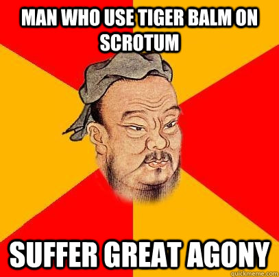 6eabaea4172f733f1f05796c95ea7a3badb31e8b8cd0607063104c0e6d730ef6 man who use tiger balm on scrotum suffer great agony confucius