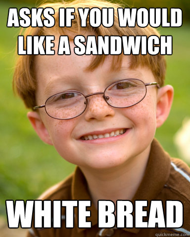 asks if you would like a sandwich white bread - asks if you would like a sandwich white bread  Disappointing Childhood Friend