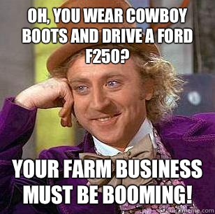 6eb1d0b09202aaa72f3bea57b3239c3be2250a68e9176431098db12e08fd3a93 oh, you wear cowboy boots and drive a ford f250? your farm,F250 Meme