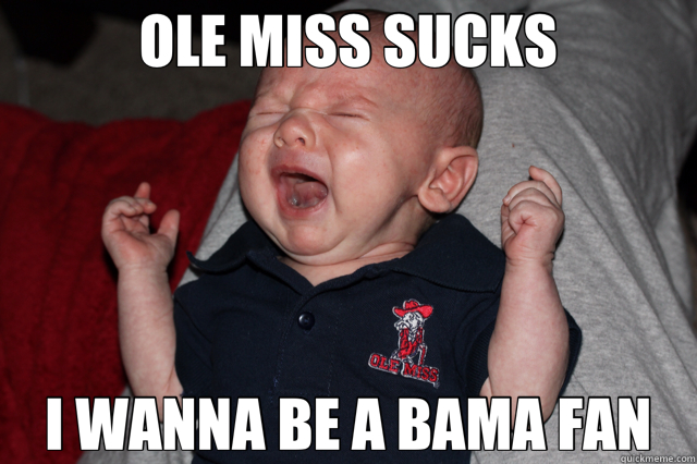 OLE MISS SUCKS I WANNA BE A BAMA FAN