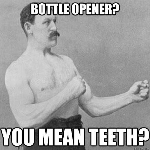 Bottle Opener? YOU MEAN Teeth? - Bottle Opener? YOU MEAN Teeth?  Misc