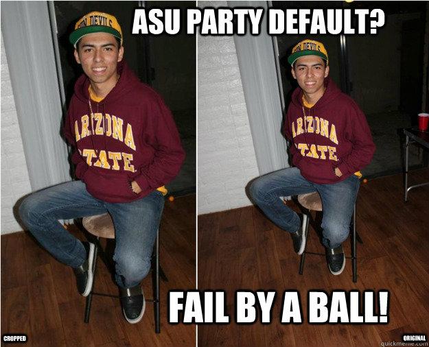 ASU Party default? Fail by a ball! Original Cropped - ASU Party default? Fail by a ball! Original Cropped  ASU Party!