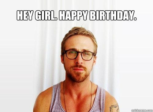 hey girl. happy birthday.