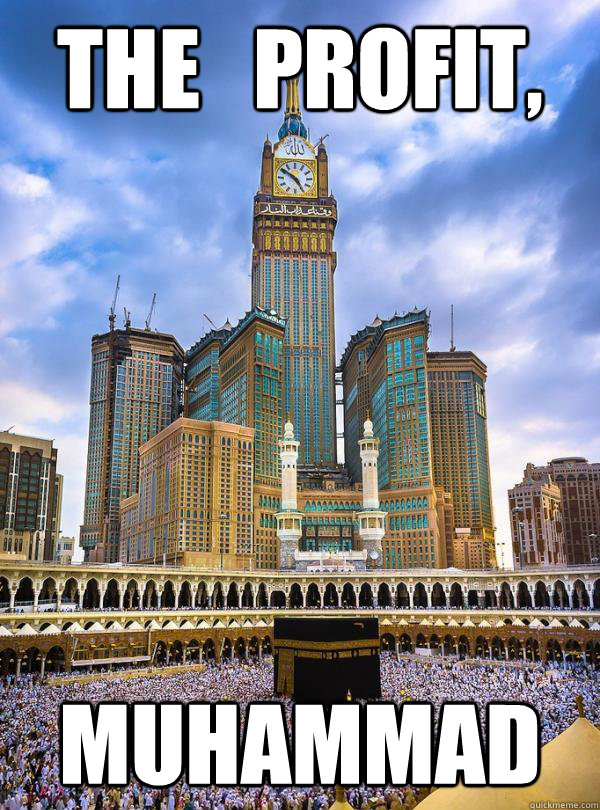 The   Profit, Muhammad - The   Profit, Muhammad  Why build a sacrilegious hotel towering over Mecca