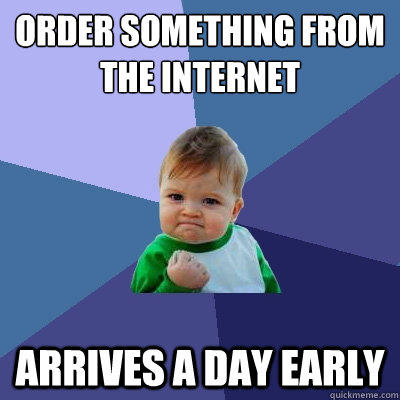 order something from the internet arrives a day early - order something from the internet arrives a day early  Success Kid