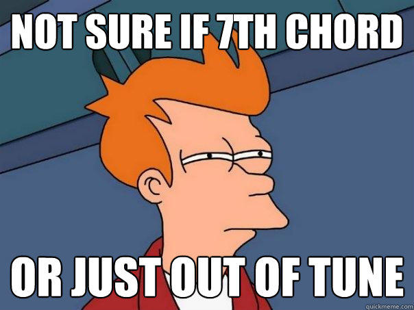 Not sure if 7th chord or just out of tune - Not sure if 7th chord or just out of tune  Futurama Fry