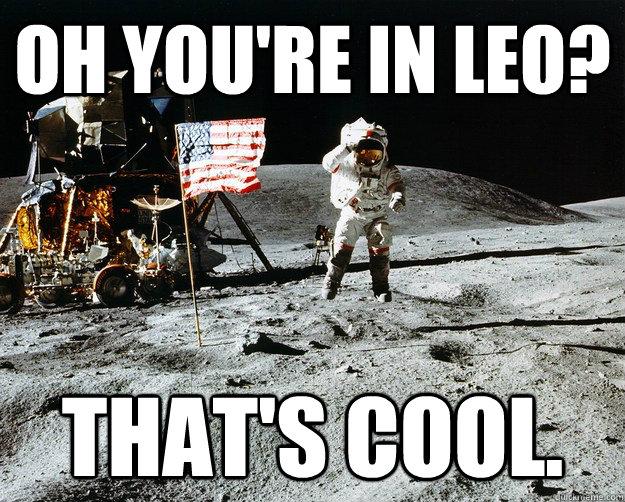 Oh you're in LEO? That's Cool. - Oh you're in LEO? That's Cool.  Unimpressed Astronaut