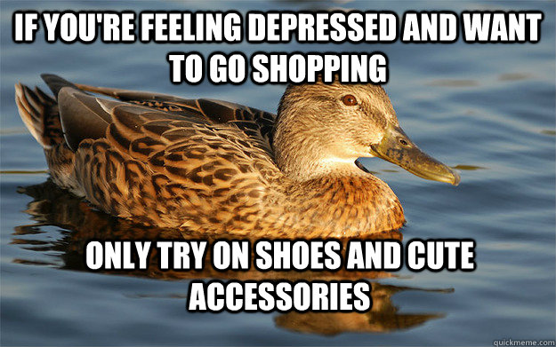 If you're feeling depressed and want to go shopping Only try on shoes and cute accessories