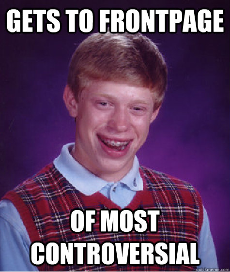 gets to frontpage of most controversial - gets to frontpage of most controversial  Bad Luck Brian