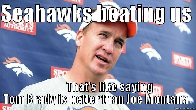 interviewing manning - SEAHAWKS BEATING US              THAT'S LIKE SAYING TOM BRADY IS BETTER THAN JOE MONTANA  Misc