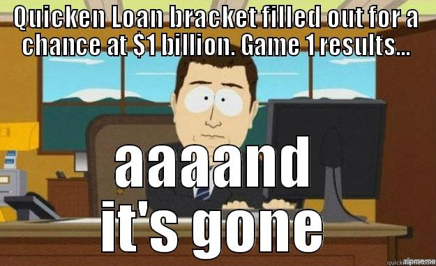 NCAA Brackets - QUICKEN LOAN BRACKET FILLED OUT FOR A CHANCE AT $1 BILLION. GAME 1 RESULTS... AAAAND IT'S GONE aaaand its gone