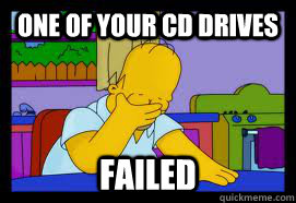 one of your cd drives failed