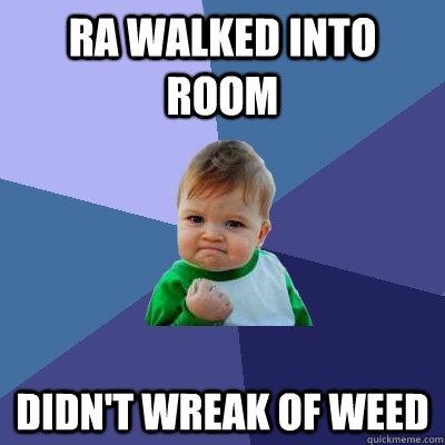 RA walked into room Didn't wreak of weed  Success Kid