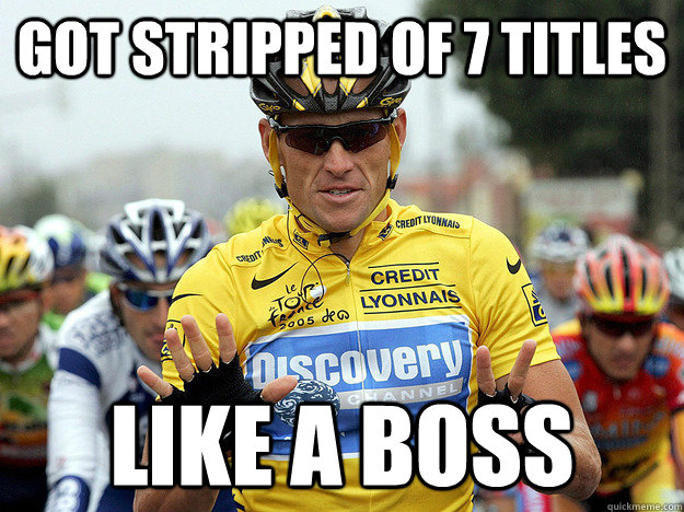 Got stripped of 7 titles LIKE A BOSS  Good Guy Lance Armstrong
