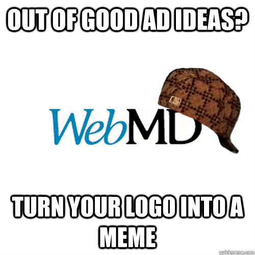 out of good ad ideas? turn your logo into a meme  Scumbag WebMD