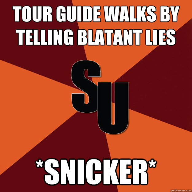 Tour Guide walks by telling blatant lies *Snicker* - Tour Guide walks by telling blatant lies *Snicker*  This School Is Too Small