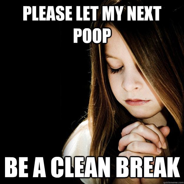 Please let my next poop be a clean break