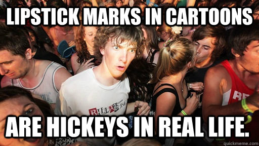 lipstick marks in cartoons are hickeys in real life. - lipstick marks in cartoons are hickeys in real life.  Sudden Clarity Clarence