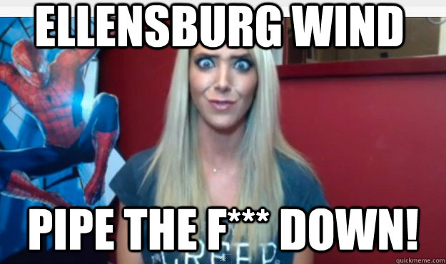 Ellensburg wind Pipe the F*** Down!
