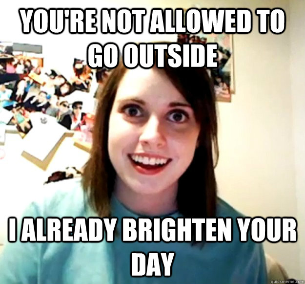 You're not allowed to go outside I already brighten your day - You're not allowed to go outside I already brighten your day  Misc