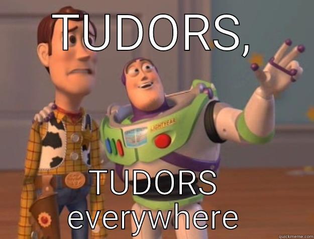 TUDORS, TUDORS EVERYWHERE Toy Story
