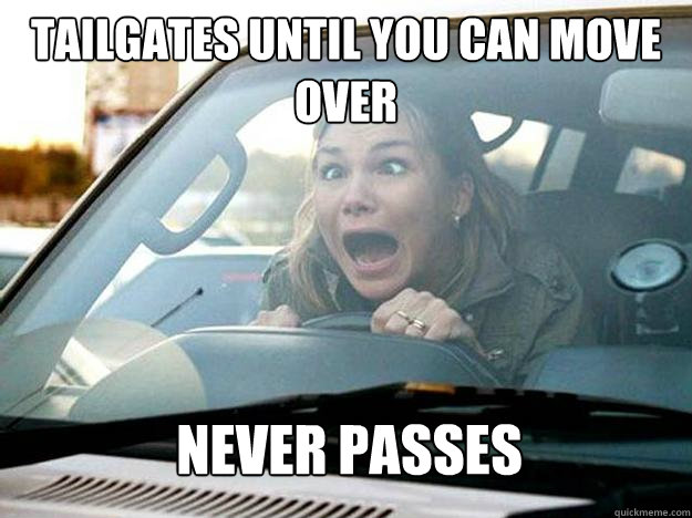 Tailgates until you can move over never passes